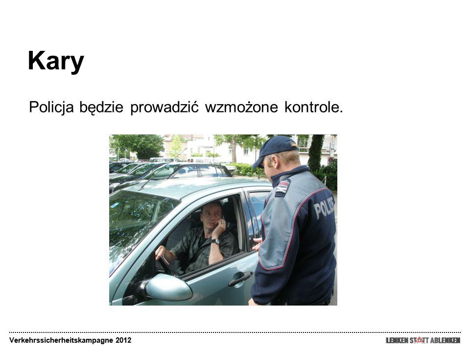 Kary Verkehrssicherheitskampagne 2012 Policja będzie prowadzić wzmożone kontrole. Verkehrssicherheitskampagne 2012