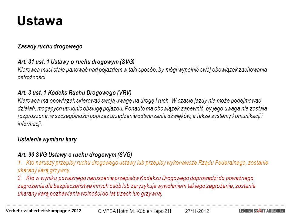 C VPSA Hptm M. Kübler/Kapo ZH27/11/2012 Ustawa Verkehrssicherheitskampagne 2012 Zasady ruchu drogowego Art. 31 ust. 1 Ustawy o ruchu drogowym (SVG) Ki