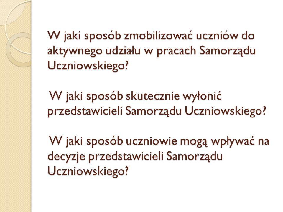 W jaki sposób zmobilizować uczniów do aktywnego udziału w pracach Samorządu Uczniowskiego? W jaki sposób skutecznie wyłonić przedstawicieli Samorządu