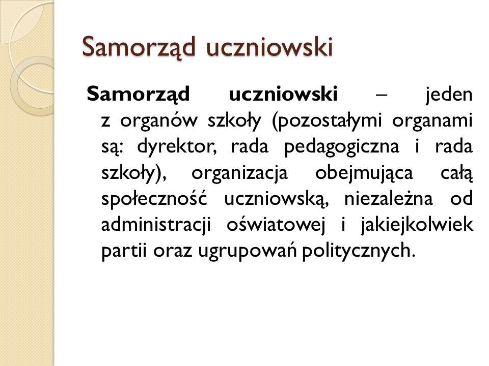Samorząd uczniowski Samorząd uczniowski – jeden z organów szkoły (pozostałymi organami są: dyrektor, rada pedagogiczna i rada szkoły), organizacja obe