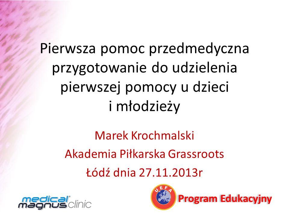 Pierwsza pomoc przedmedyczna przygotowanie do udzielenia pierwszej pomocy u dzieci i młodzieży Marek Krochmalski Akademia Piłkarska Grassroots Łódź dn