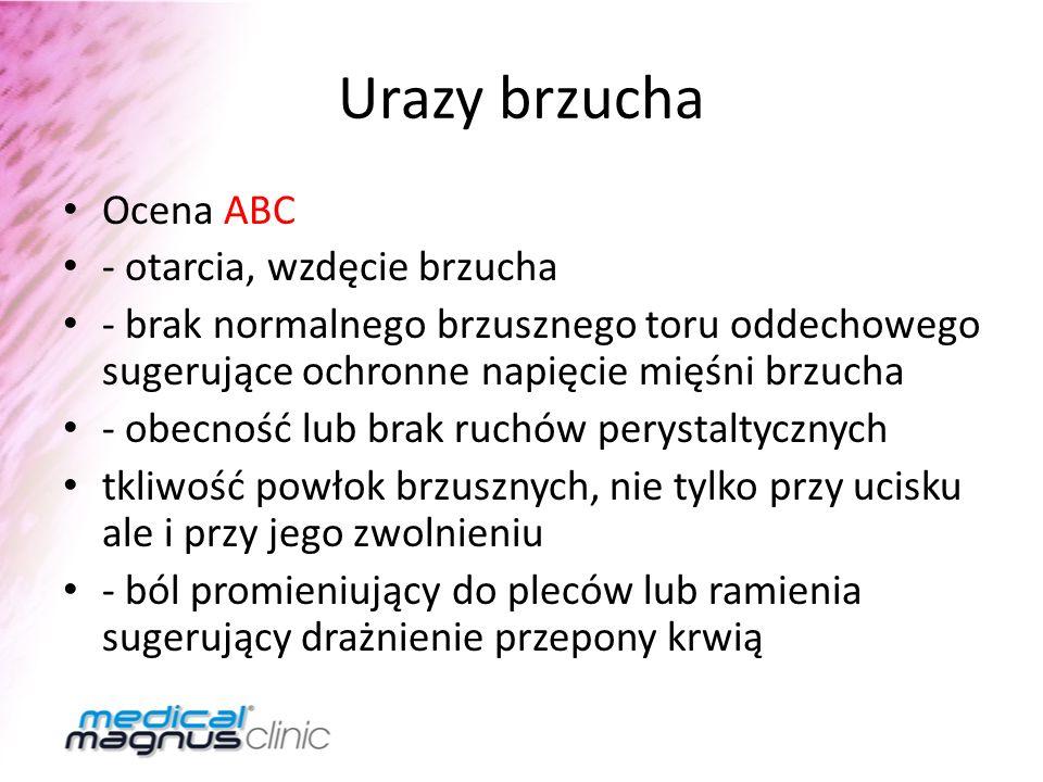 Urazy brzucha Ocena ABC - otarcia, wzdęcie brzucha - brak normalnego brzusznego toru oddechowego sugerujące ochronne napięcie mięśni brzucha - obecnoś