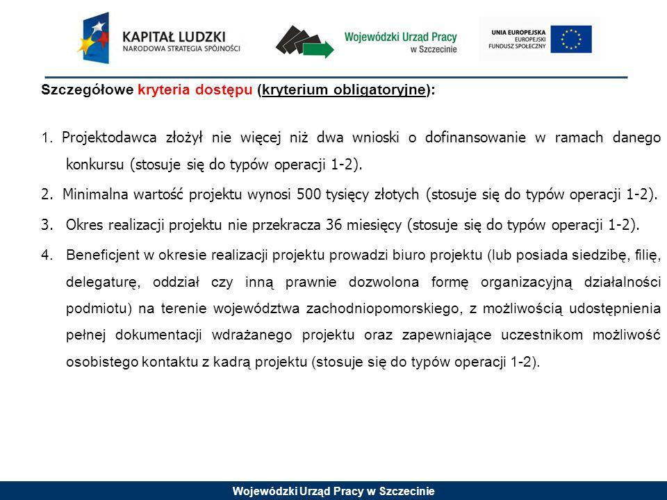 Wojewódzki Urząd Pracy w Szczecinie Szczegółowe kryteria dostępu (kryterium obligatoryjne): 1. Projektodawca złożył nie więcej niż dwa wnioski o dofin