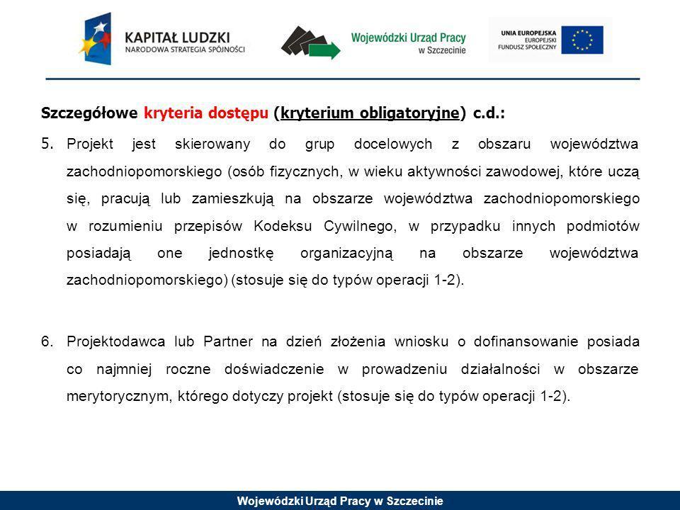 Wojewódzki Urząd Pracy w Szczecinie Szczegółowe kryteria dostępu (kryterium obligatoryjne) c.d.: 5. Projekt jest skierowany do grup docelowych z obsza