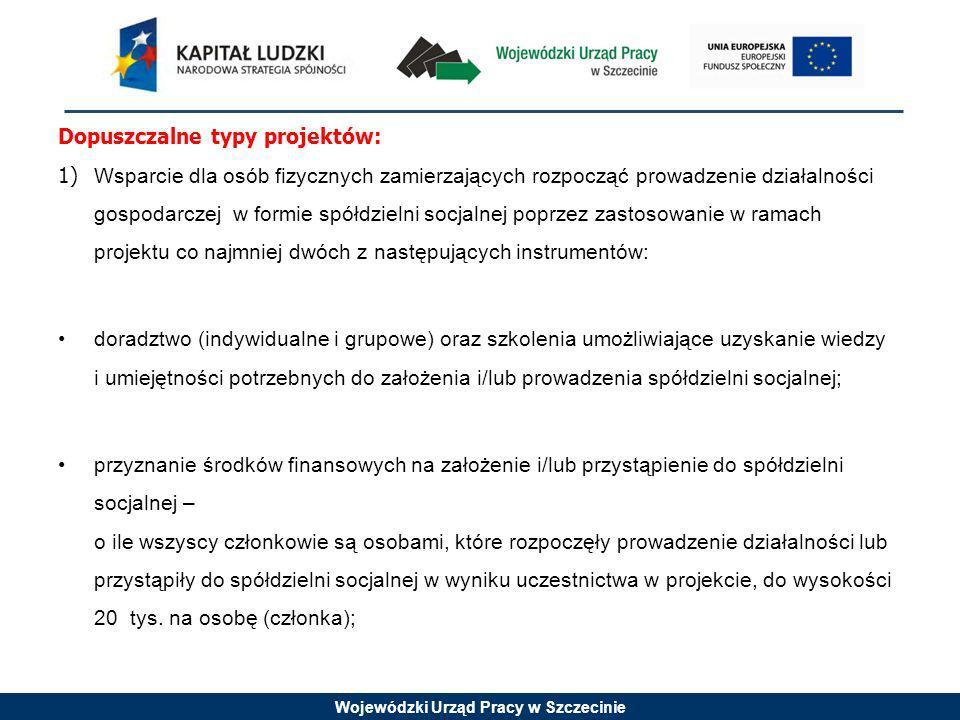 Wojewódzki Urząd Pracy w Szczecinie Dopuszczalne typy projektów: 1) Wsparcie dla osób fizycznych zamierzających rozpocząć prowadzenie działalności gos