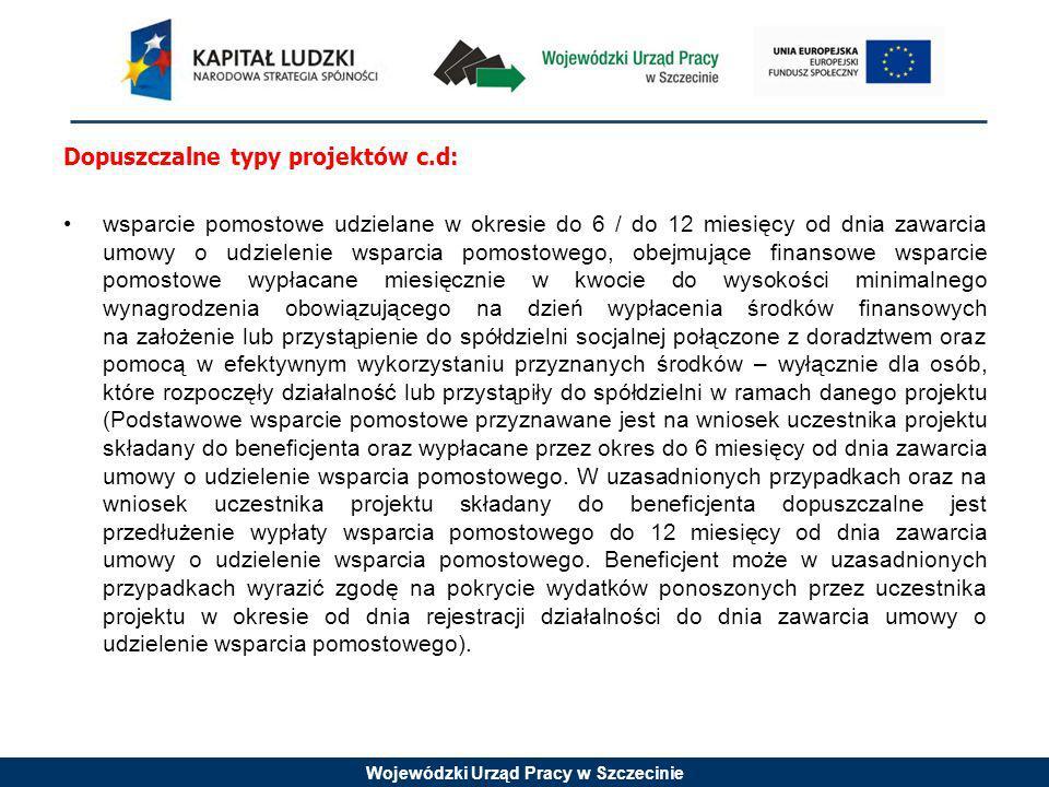 Wojewódzki Urząd Pracy w Szczecinie Dopuszczalne typy projektów c.d: wsparcie pomostowe udzielane w okresie do 6 / do 12 miesięcy od dnia zawarcia umo