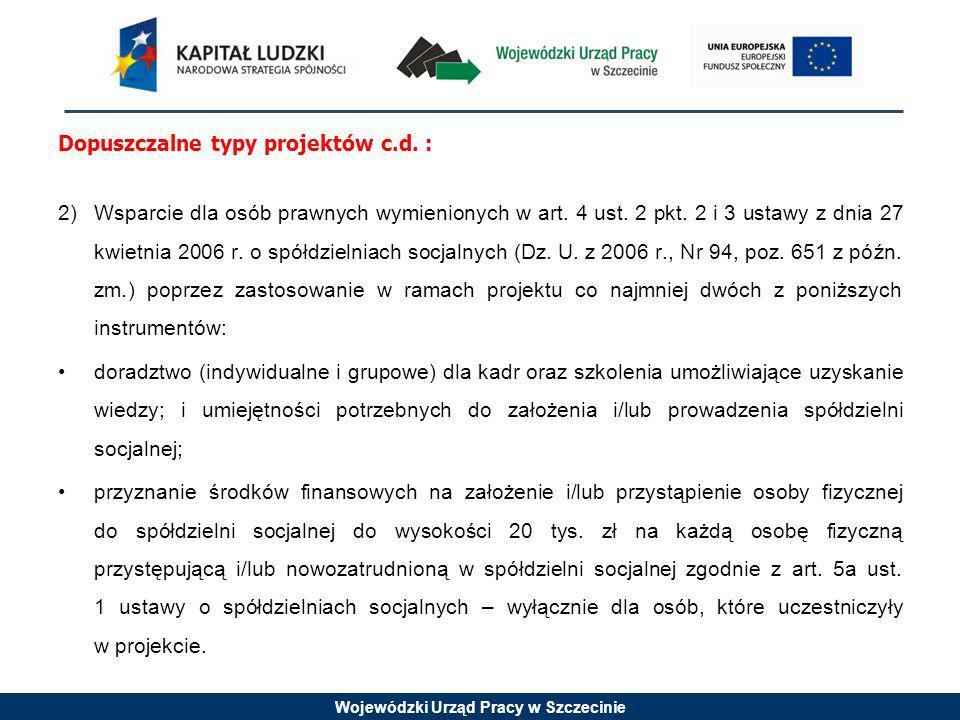 Wojewódzki Urząd Pracy w Szczecinie Dopuszczalne typy projektów c.d. : 2)Wsparcie dla osób prawnych wymienionych w art. 4 ust. 2 pkt. 2 i 3 ustawy z d