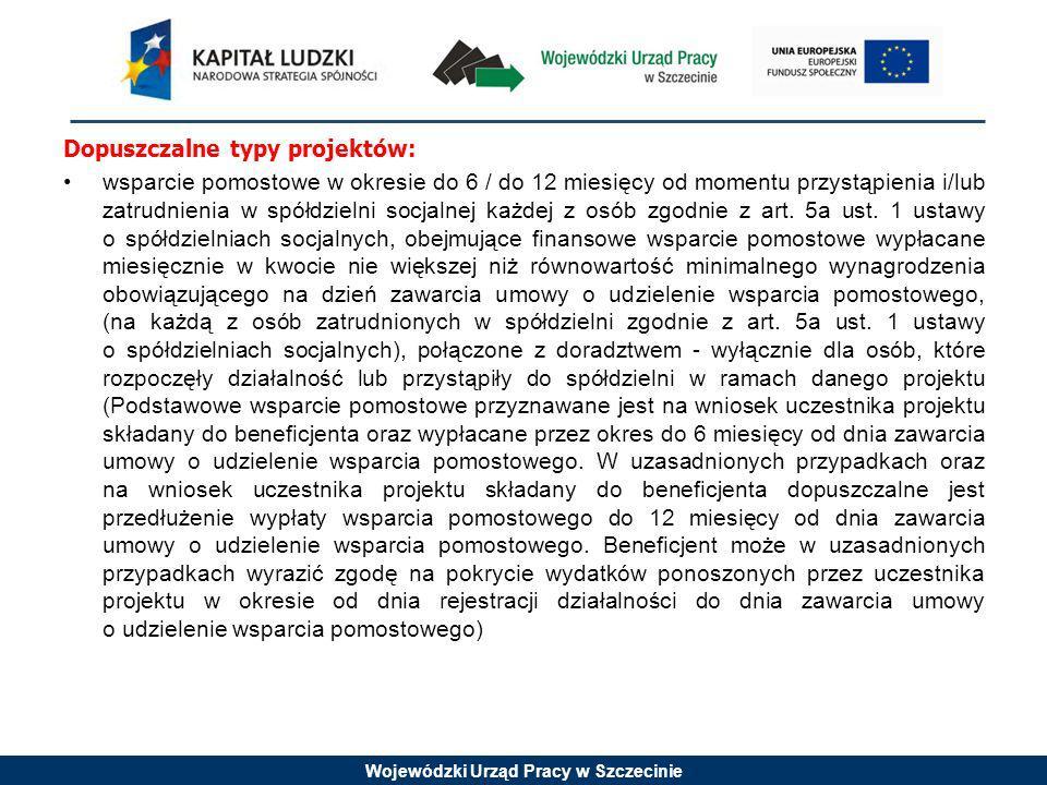 Wojewódzki Urząd Pracy w Szczecinie Dopuszczalne typy projektów: wsparcie pomostowe w okresie do 6 / do 12 miesięcy od momentu przystąpienia i/lub zat