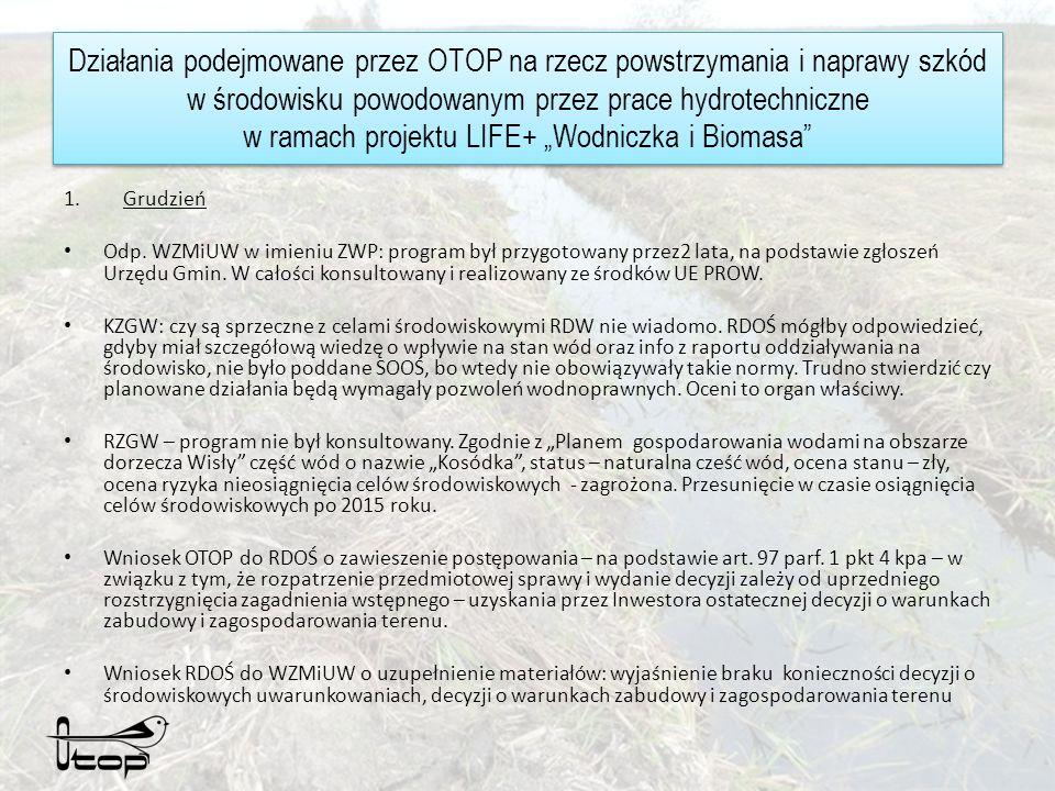 Działania podejmowane przez OTOP na rzecz powstrzymania i naprawy szkód w środowisku powodowanym przez prace hydrotechniczne w ramach projektu LIFE+ Wodniczka i Biomasa 1.Grudzień Odp.