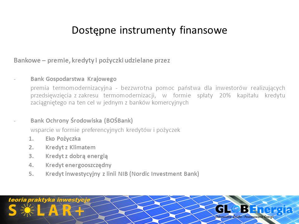 Dostępne instrumenty finansowe Bankowe – premie, kredyty i pożyczki udzielane przez -Bank Gospodarstwa Krajowego premia termomodernizacyjna - bezzwrot