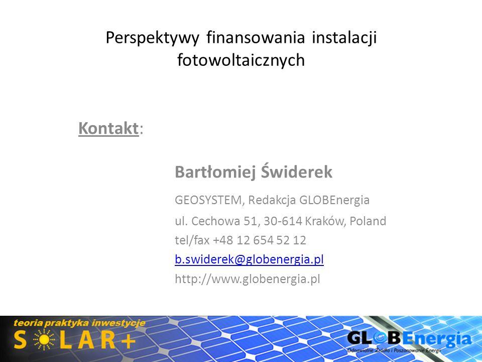 Perspektywy finansowania instalacji fotowoltaicznych Kontakt: Bartłomiej Świderek GEOSYSTEM, Redakcja GLOBEnergia ul. Cechowa 51, 30-614 Kraków, Polan