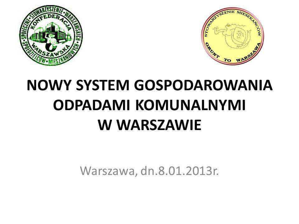 NOWY SYSTEM GOSPODAROWANIA ODPADAMI KOMUNALNYMI W WARSZAWIE Warszawa, dn.8.01.2013r.