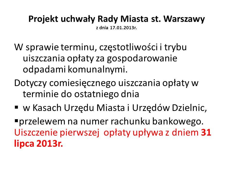Projekt uchwały Rady Miasta st. Warszawy z dnia 17.01.2013r. W sprawie terminu, częstotliwości i trybu uiszczania opłaty za gospodarowanie odpadami ko