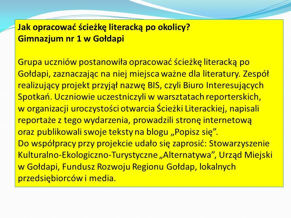 Jak opracować ścieżkę literacką po okolicy? Gimnazjum nr 1 w Gołdapi Grupa uczniów postanowiła opracować ścieżkę literacką po Gołdapi, zaznaczając na