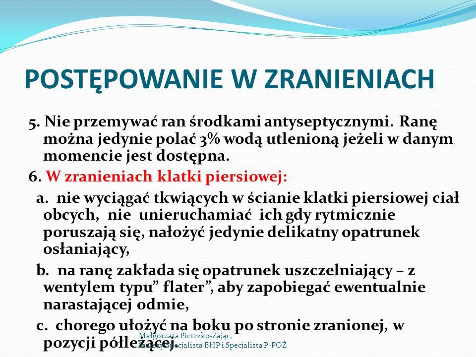 POSTĘPOWANIE W ZRANIENIACH 5. Nie przemywać ran środkami antyseptycznymi. Ranę można jedynie polać 3% wodą utlenioną jeżeli w danym momencie jest dost