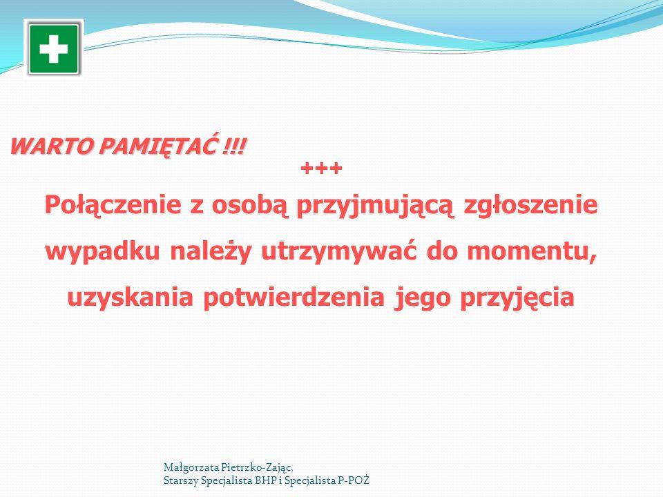WARTO PAMIĘTAĆ !!! Połączenie z osobą przyjmującą zgłoszenie wypadku należy utrzymywać do momentu, uzyskania potwierdzenia jego przyjęcia Małgorzata P