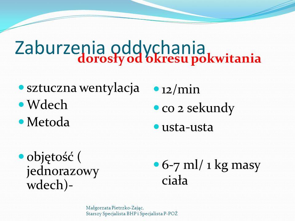 Zaburzenia oddychania dorosły od okresu pokwitania sztuczna wentylacja Wdech Metoda objętość ( jednorazowy wdech)- 12/min co 2 sekundy usta-usta 6-7 m