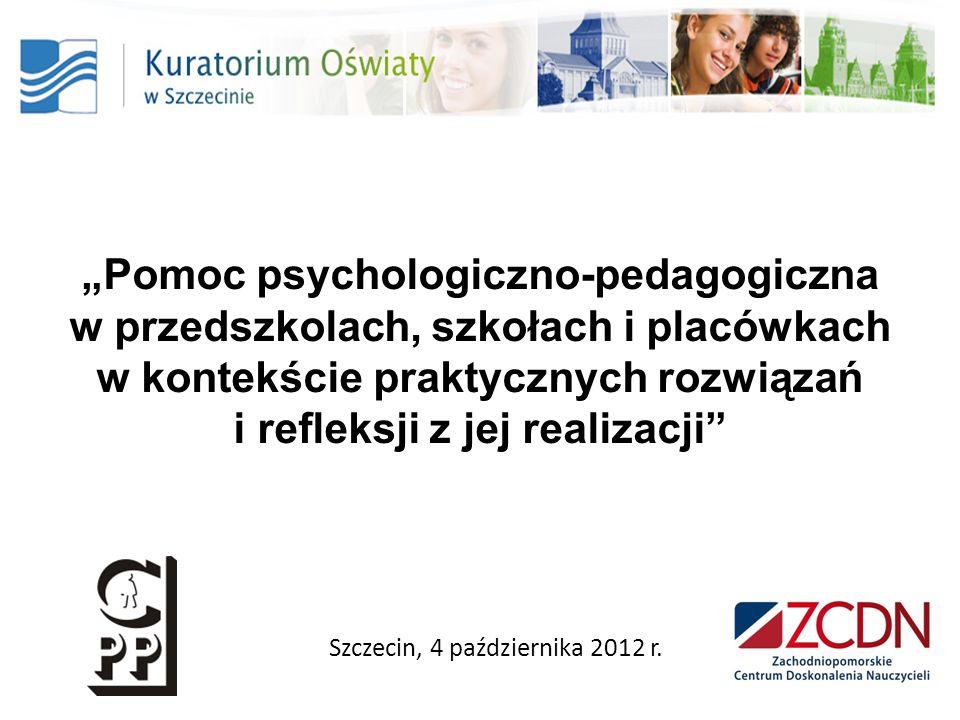 Pomoc psychologiczno-pedagogiczna w przedszkolach, szkołach i placówkach w kontekście praktycznych rozwiązań i refleksji z jej realizacji Szczecin, 4