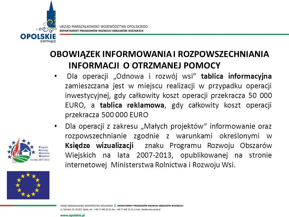 OBOWIĄZEK INFORMOWANIA I ROZPOWSZECHNIANIA INFORMACJI O OTRZMANEJ POMOCY Dla operacji Odnowa i rozwój wsi tablica informacyjna zamieszczana jest w mie