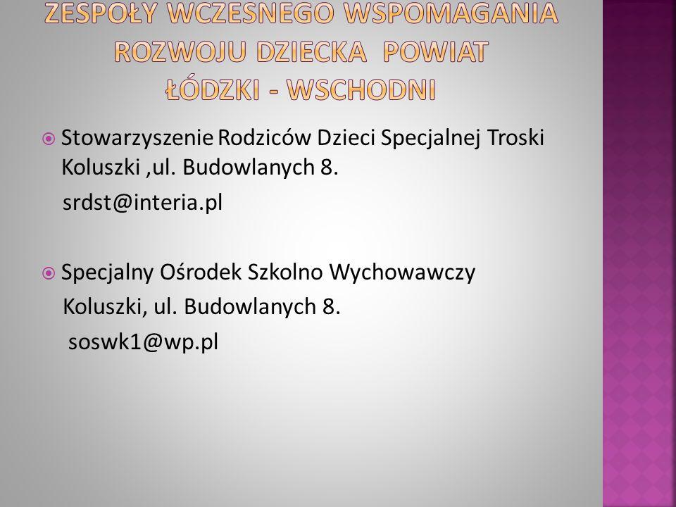 Stowarzyszenie Rodziców Dzieci Specjalnej Troski Koluszki,ul. Budowlanych 8. srdst@interia.pl Specjalny Ośrodek Szkolno Wychowawczy Koluszki, ul. Budo