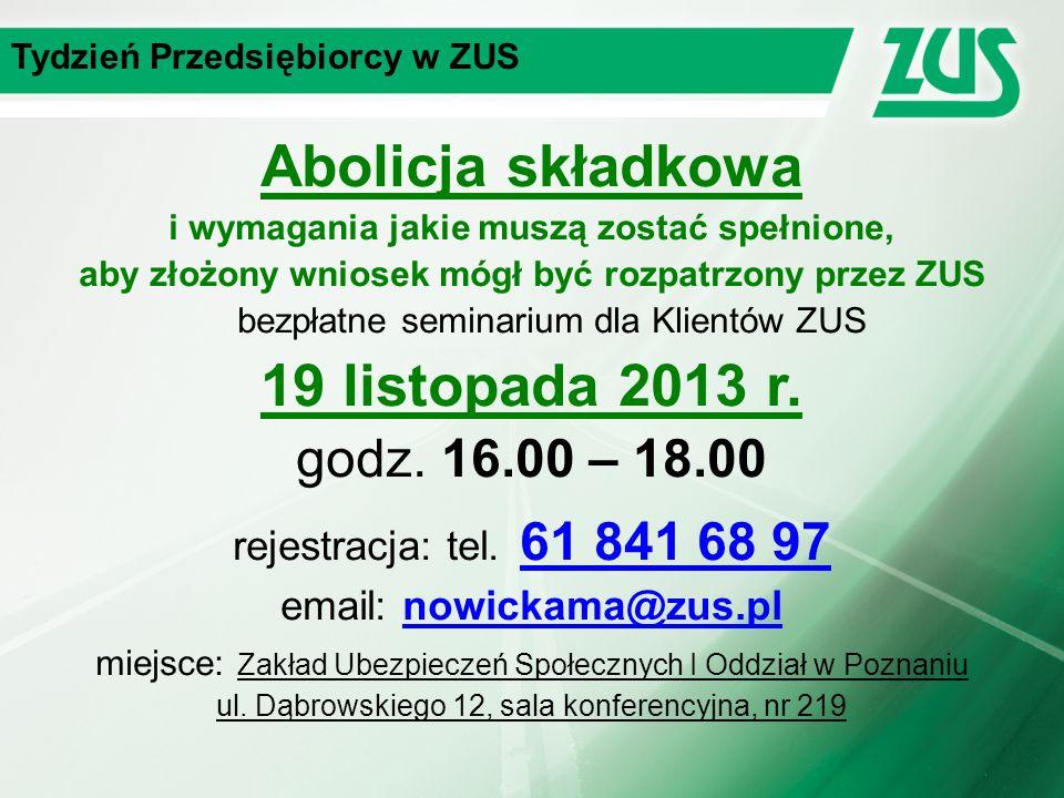 Tydzień Przedsiębiorcy w ZUS Abolicja składkowa i wymagania jakie muszą zostać spełnione, aby złożony wniosek mógł być rozpatrzony przez ZUS bezpłatne seminarium dla Klientów ZUS 19 listopada 2013 r.