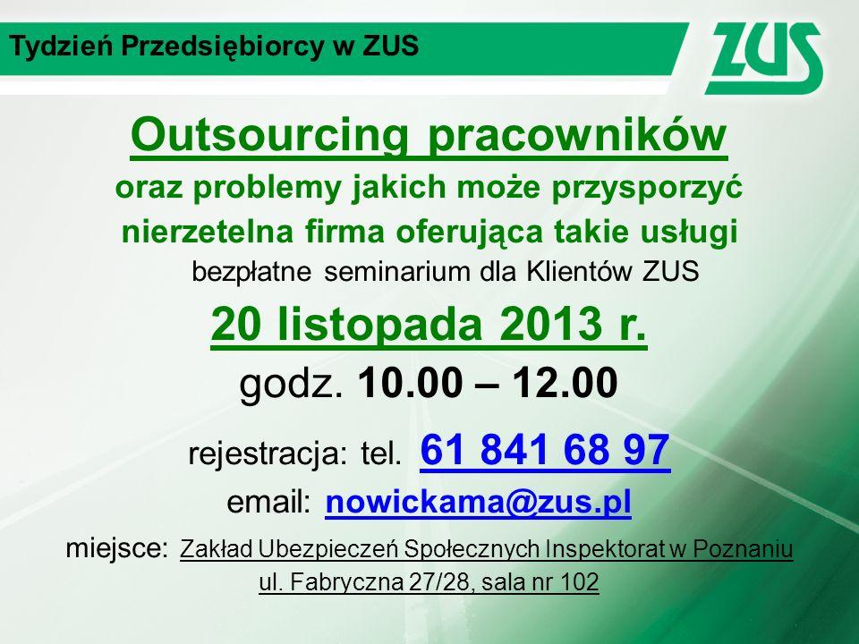 Tydzień Przedsiębiorcy w ZUS Outsourcing pracowników oraz problemy jakich może przysporzyć nierzetelna firma oferująca takie usługi bezpłatne seminarium dla Klientów ZUS 20 listopada 2013 r.
