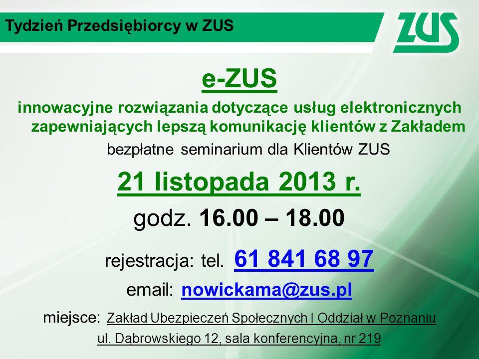 Tydzień Przedsiębiorcy w ZUS e-ZUS innowacyjne rozwiązania dotyczące usług elektronicznych zapewniających lepszą komunikację klientów z Zakładem bezpłatne seminarium dla Klientów ZUS 21 listopada 2013 r.