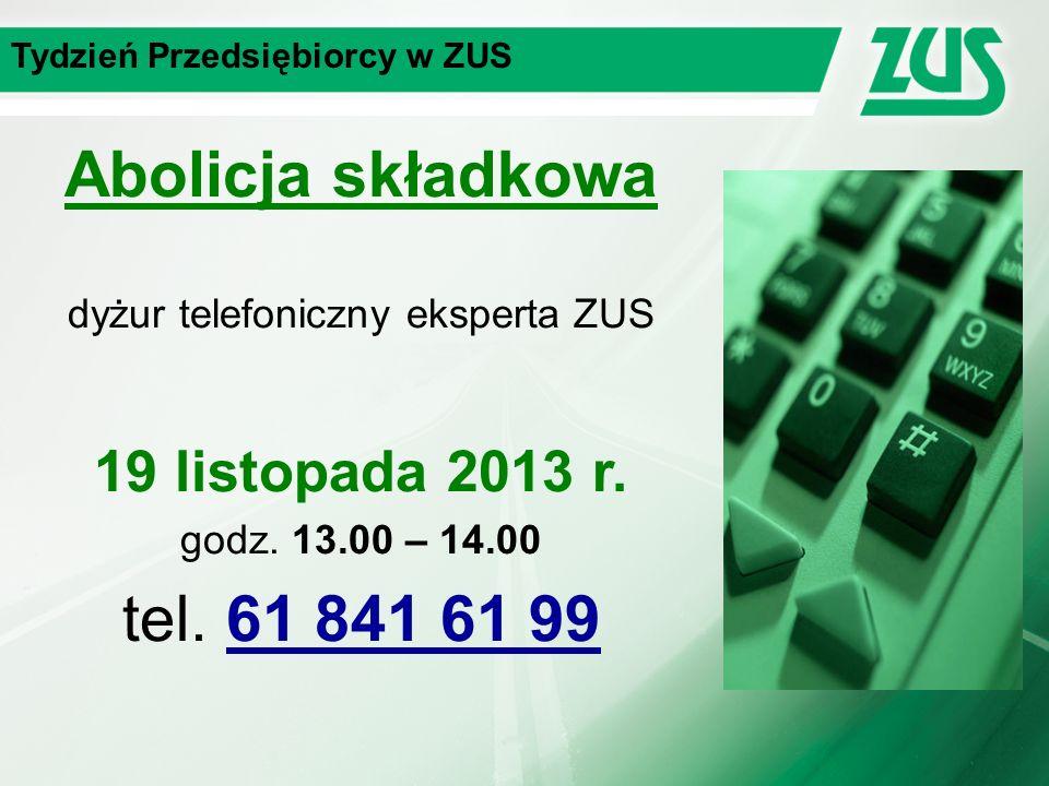 Tydzień Przedsiębiorcy w ZUS Abolicja składkowa dyżur telefoniczny eksperta ZUS 19 listopada 2013 r.