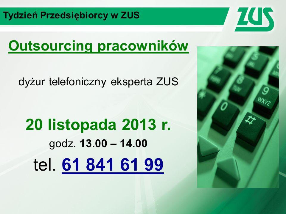 Tydzień Przedsiębiorcy w ZUS Outsourcing pracowników dyżur telefoniczny eksperta ZUS 20 listopada 2013 r.