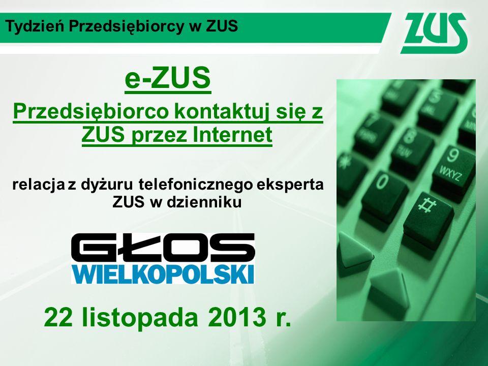 Tydzień Przedsiębiorcy w ZUS e-ZUS Przedsiębiorco kontaktuj się z ZUS przez Internet relacja z dyżuru telefonicznego eksperta ZUS w dzienniku 22 listopada 2013 r.