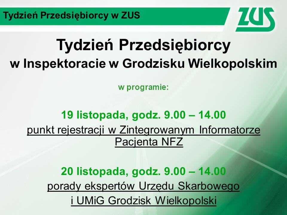 Tydzień Przedsiębiorcy w ZUS Tydzień Przedsiębiorcy w Inspektoracie w Grodzisku Wielkopolskim w programie: 19 listopada, godz.