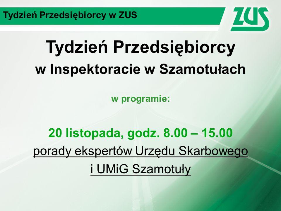Tydzień Przedsiębiorcy w ZUS Tydzień Przedsiębiorcy w Inspektoracie w Szamotułach w programie: 20 listopada, godz.