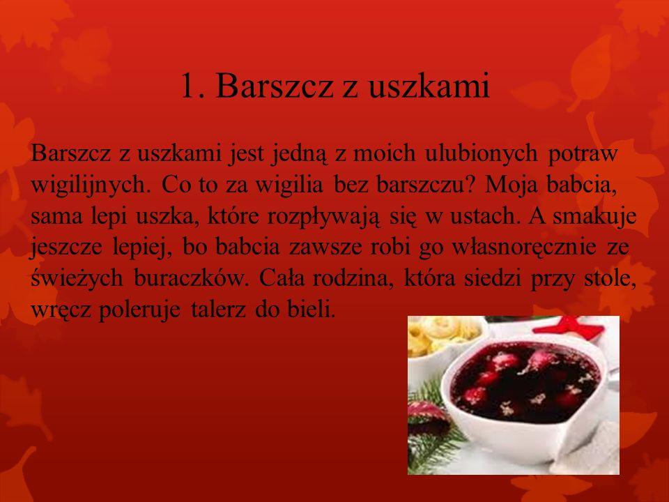 1.Barszcz z uszkami Barszcz z uszkami jest jedną z moich ulubionych potraw wigilijnych.