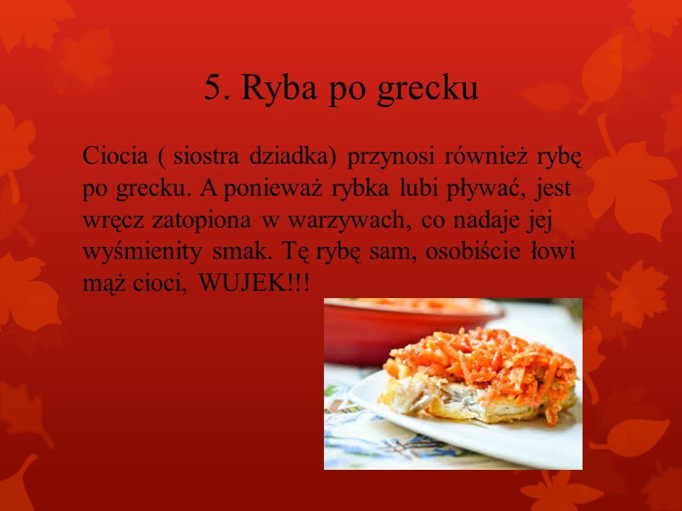 5.Ryba po grecku Ciocia ( siostra dziadka) przynosi również rybę po grecku.