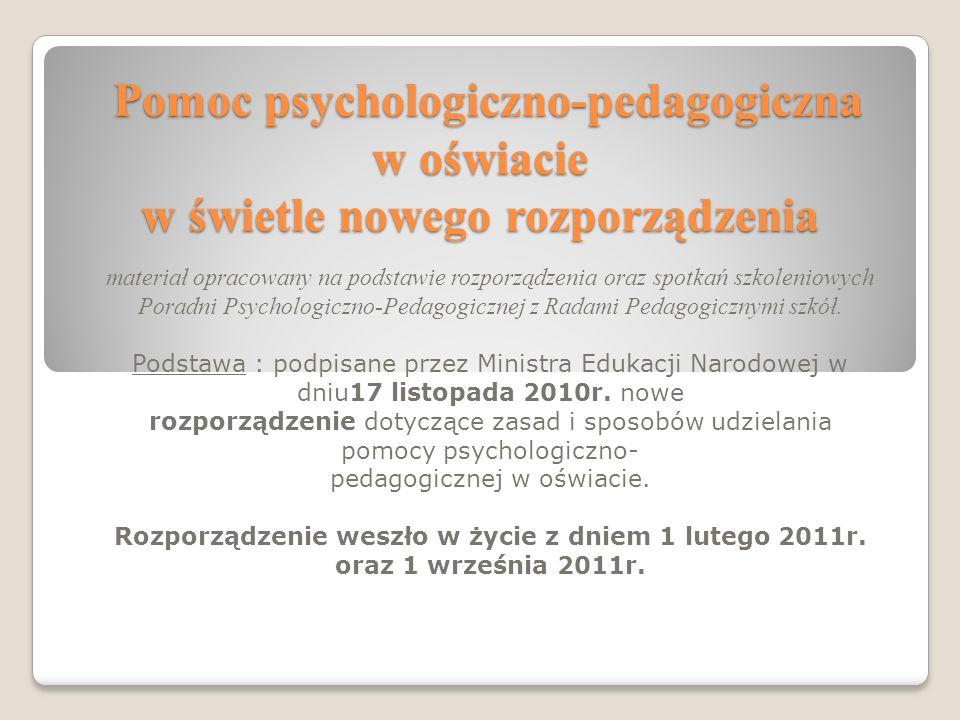 Pomoc psychologiczno-pedagogiczna w oświacie w świetle nowego rozporządzenia Pomoc psychologiczno-pedagogiczna w oświacie w świetle nowego rozporządzenia materiał opracowany na podstawie rozporządzenia oraz spotkań szkoleniowych Poradni Psychologiczno-Pedagogicznej z Radami Pedagogicznymi szkół.