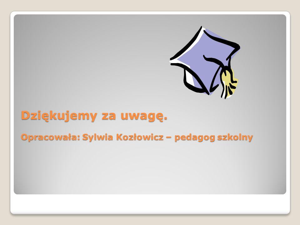 Dziękujemy za uwagę. Opracowała: Sylwia Kozłowicz – pedagog szkolny