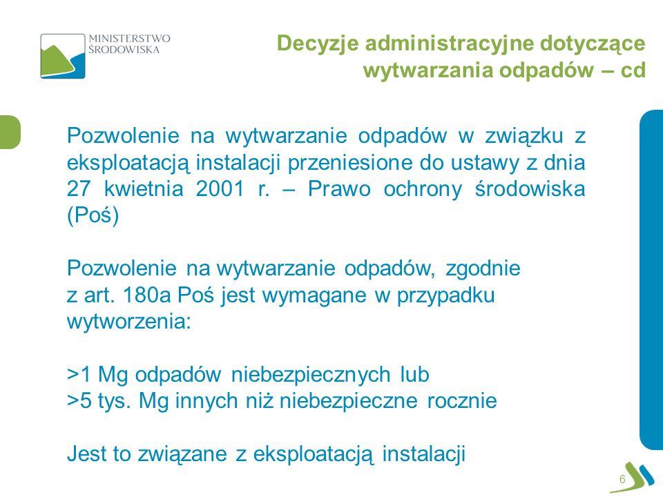 Decyzje administracyjne dotyczące wytwarzania odpadów – cd 6 Pozwolenie na wytwarzanie odpadów w związku z eksploatacją instalacji przeniesione do ustawy z dnia 27 kwietnia 2001 r.