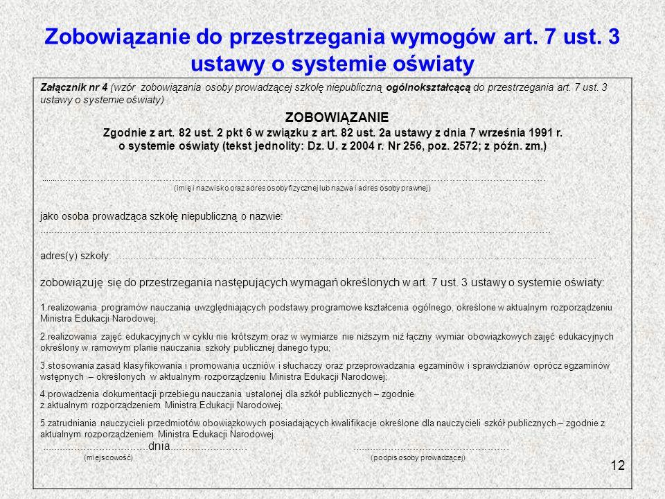 Zobowiązanie do przestrzegania wymogów art. 7 ust. 3 ustawy o systemie oświaty Załącznik nr 4 (wzór zobowiązania osoby prowadzącej szkolę niepubliczną