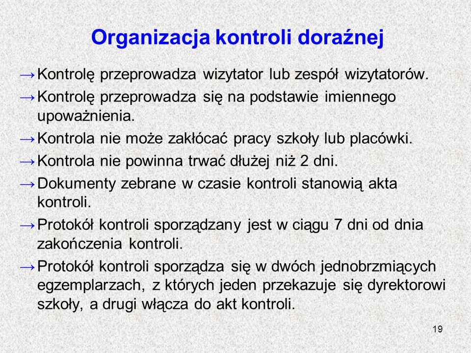 Organizacja kontroli doraźnej Kontrolę przeprowadza wizytator lub zespół wizytatorów. Kontrolę przeprowadza się na podstawie imiennego upoważnienia. K