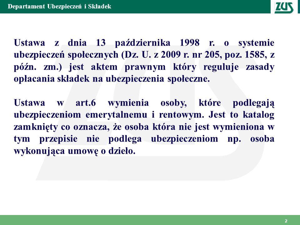 Departament Ubezpieczeń i Składek 2 Ustawa z dnia 13 października 1998 r. o systemie ubezpieczeń społecznych (Dz. U. z 2009 r. nr 205, poz. 1585, z pó