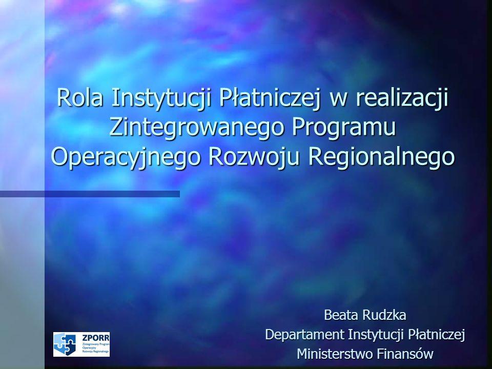 Rola Instytucji Płatniczej w realizacji Zintegrowanego Programu Operacyjnego Rozwoju Regionalnego Beata Rudzka Departament Instytucji Płatniczej Minis