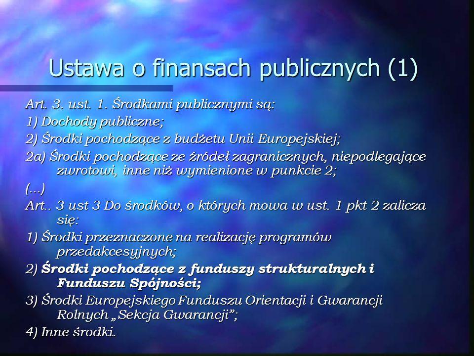 Ustawa o finansach publicznych (1) Art. 3. ust. 1. Środkami publicznymi są: 1) Dochody publiczne; 2) Środki pochodzące z budżetu Unii Europejskiej; 2a