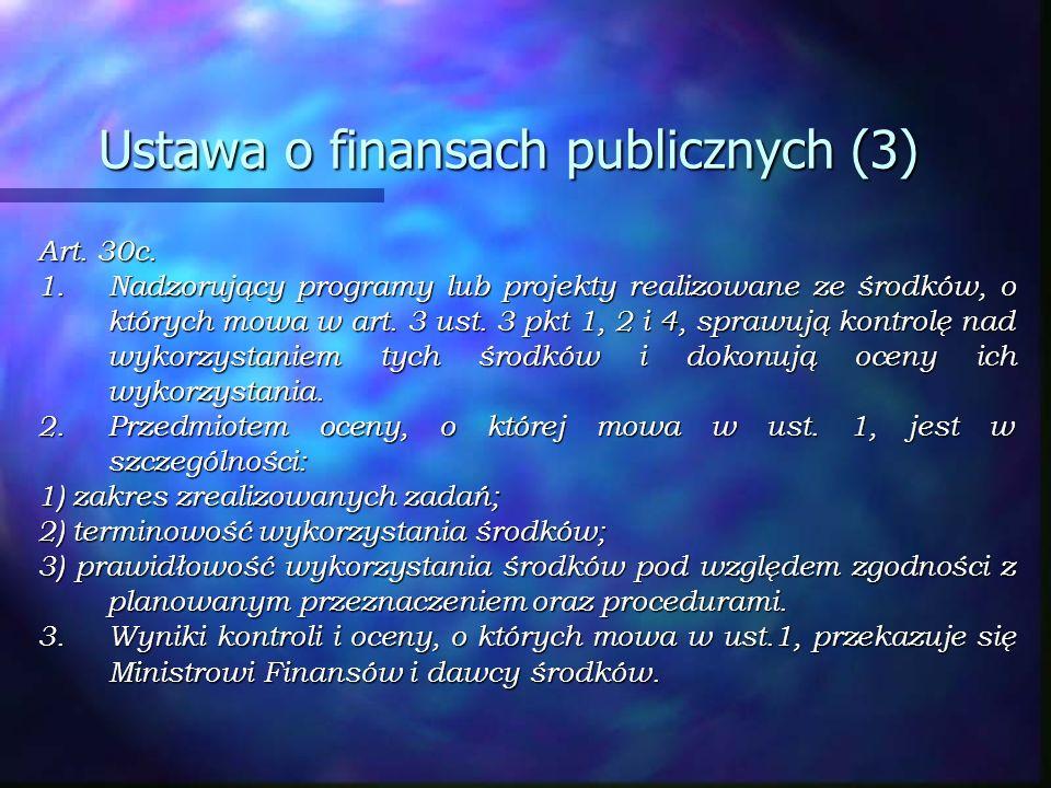 Ustawa o finansach publicznych (3) Art. 30c. 1. Nadzorujący programy lub projekty realizowane ze środków, o których mowa w art. 3 ust. 3 pkt 1, 2 i 4,