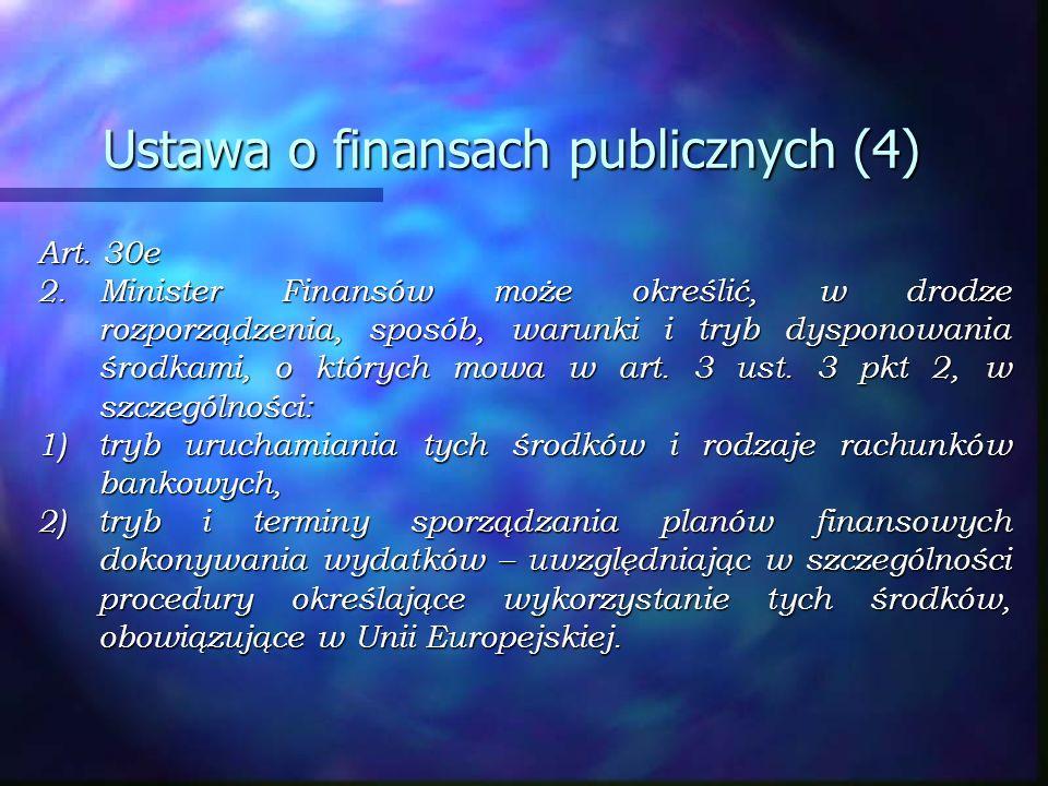 Ustawa o finansach publicznych (4) Art. 30e 2.Minister Finansów może określić, w drodze rozporządzenia, sposób, warunki i tryb dysponowania środkami,