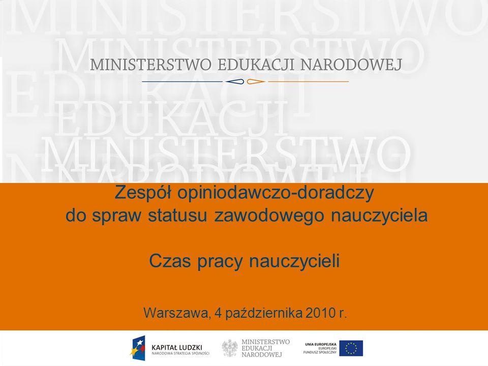 1 Zespół opiniodawczo-doradczy do spraw statusu zawodowego nauczyciela Czas pracy nauczycieli Warszawa, 4 października 2010 r.