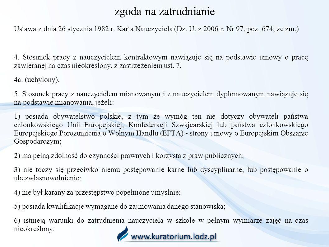 zgoda na zatrudnianie Ustawa z dnia 26 stycznia 1982 r. Karta Nauczyciela (Dz. U. z 2006 r. Nr 97, poz. 674, ze zm.) 4. Stosunek pracy z nauczycielem