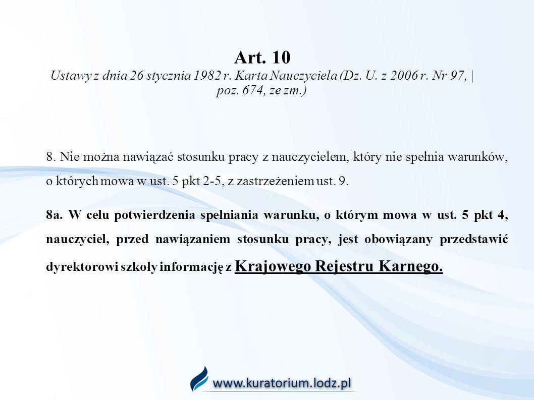 Art. 10 Ustawy z dnia 26 stycznia 1982 r. Karta Nauczyciela (Dz. U. z 2006 r. Nr 97, | poz. 674, ze zm.) 8. Nie można nawiązać stosunku pracy z nauczy