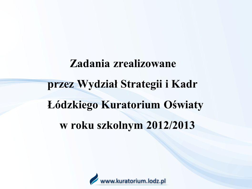 Zadania zrealizowane przez Wydział Strategii i Kadr Łódzkiego Kuratorium Oświaty w roku szkolnym 2012/2013