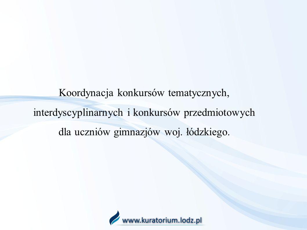 Koordynacja konkursów tematycznych, interdyscyplinarnych i konkursów przedmiotowych dla uczniów gimnazjów woj. łódzkiego.