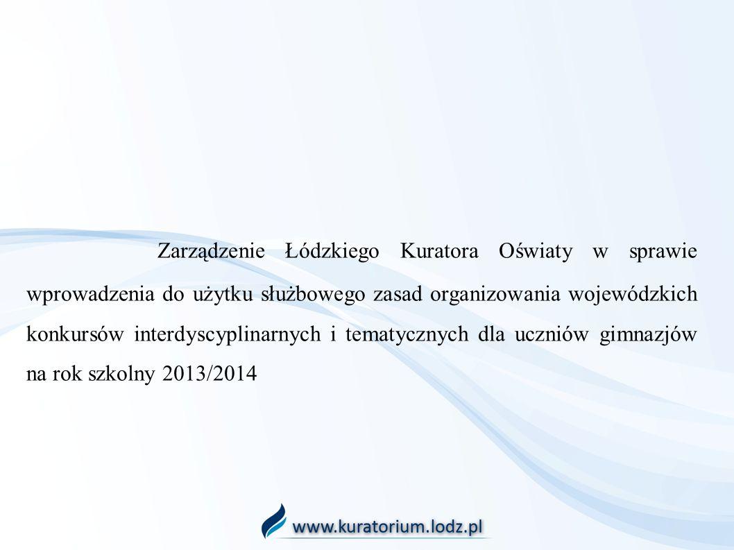 Zarządzenie Łódzkiego Kuratora Oświaty w sprawie wprowadzenia do użytku służbowego zasad organizowania wojewódzkich konkursów interdyscyplinarnych i t